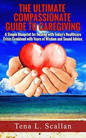 Ultimate Compassionate Guide Caregiving