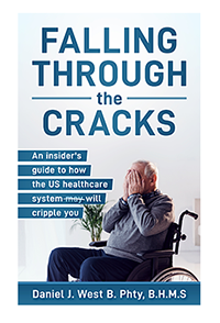 Falling Through the Cracks: An insider's guide to how the US healthcare system will cripple you.