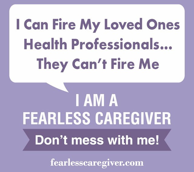 I Can Fire My Loved One's Health Professionals... They Can't Fire Me